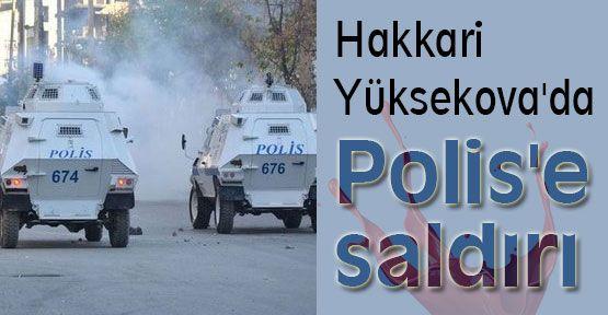 Yüksekova'da Polis'e saldırı