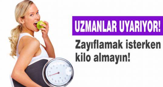 Zayıflamak isterken kilo almayın!