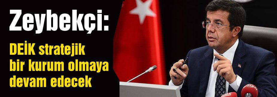 Zeybekçi:  DEİK stratejik bir kurum olmaya devam edecek